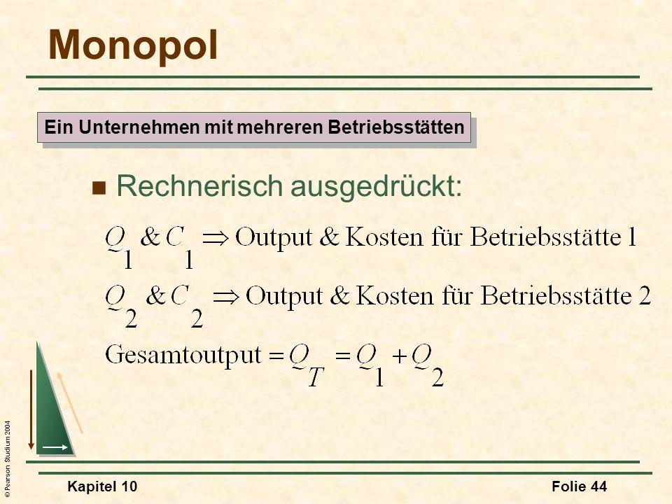 © Pearson Studium 2004 Kapitel 10Folie 44 Monopol Rechnerisch ausgedrückt: Ein Unternehmen mit mehreren Betriebsstätten