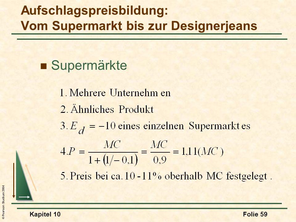 © Pearson Studium 2004 Kapitel 10Folie 59 Aufschlagspreisbildung: Vom Supermarkt bis zur Designerjeans Supermärkte