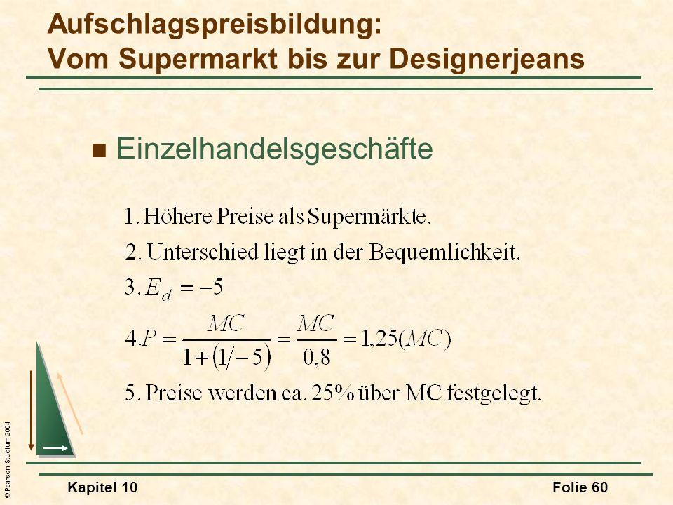 © Pearson Studium 2004 Kapitel 10Folie 60 Einzelhandelsgeschäfte Aufschlagspreisbildung: Vom Supermarkt bis zur Designerjeans