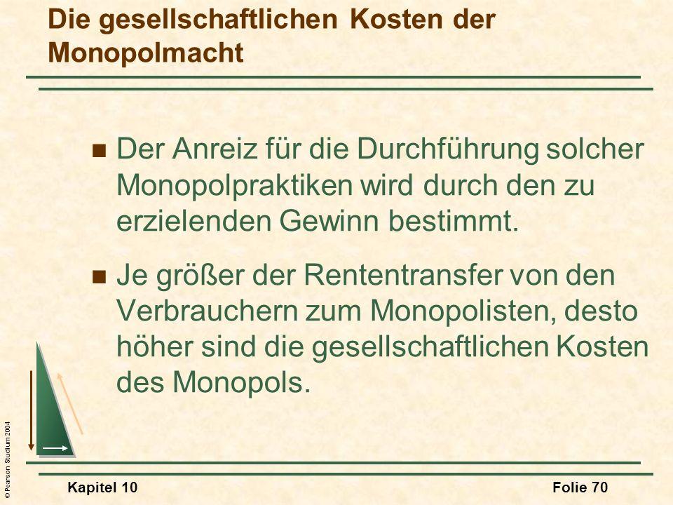 © Pearson Studium 2004 Kapitel 10Folie 70 Der Anreiz für die Durchführung solcher Monopolpraktiken wird durch den zu erzielenden Gewinn bestimmt. Je g