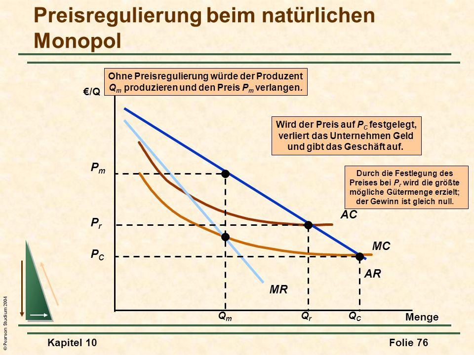 © Pearson Studium 2004 Kapitel 10Folie 76 MC AC AR MR /Q Menge Durch die Festlegung des Preises bei P r wird die größte mögliche Gütermenge erzielt; d