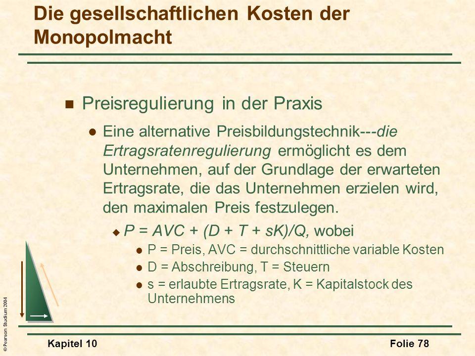 © Pearson Studium 2004 Kapitel 10Folie 78 Preisregulierung in der Praxis Eine alternative Preisbildungstechnik---die Ertragsratenregulierung ermöglich