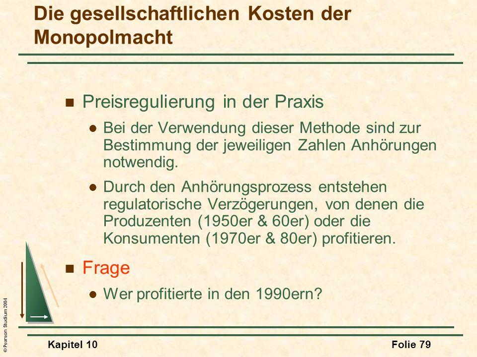 © Pearson Studium 2004 Kapitel 10Folie 79 Preisregulierung in der Praxis Bei der Verwendung dieser Methode sind zur Bestimmung der jeweiligen Zahlen A