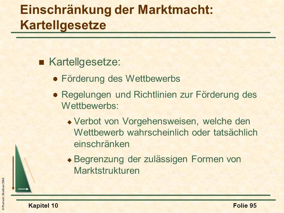 © Pearson Studium 2004 Kapitel 10Folie 95 Einschränkung der Marktmacht: Kartellgesetze Kartellgesetze: Förderung des Wettbewerbs Regelungen und Richtl