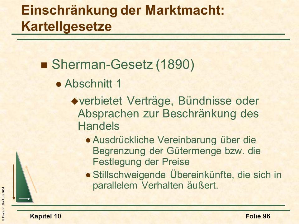 © Pearson Studium 2004 Kapitel 10Folie 96 Sherman-Gesetz (1890) Abschnitt 1 verbietet Verträge, Bündnisse oder Absprachen zur Beschränkung des Handels