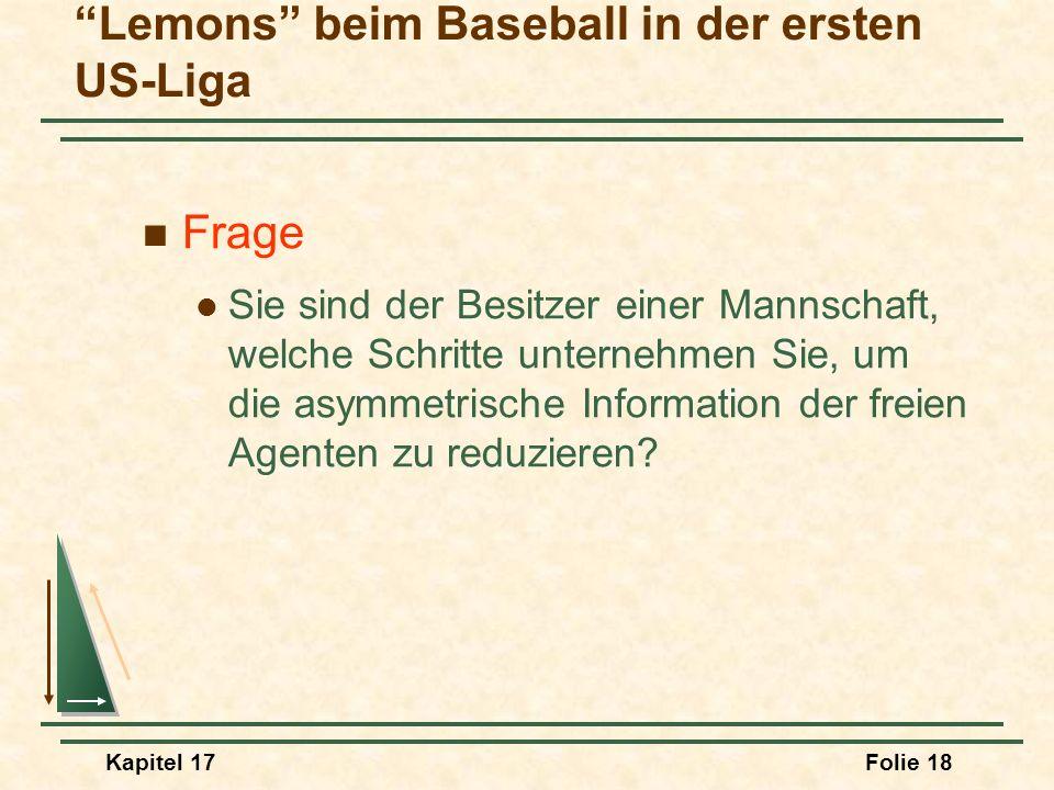 Kapitel 17Folie 18 Frage Sie sind der Besitzer einer Mannschaft, welche Schritte unternehmen Sie, um die asymmetrische Information der freien Agenten