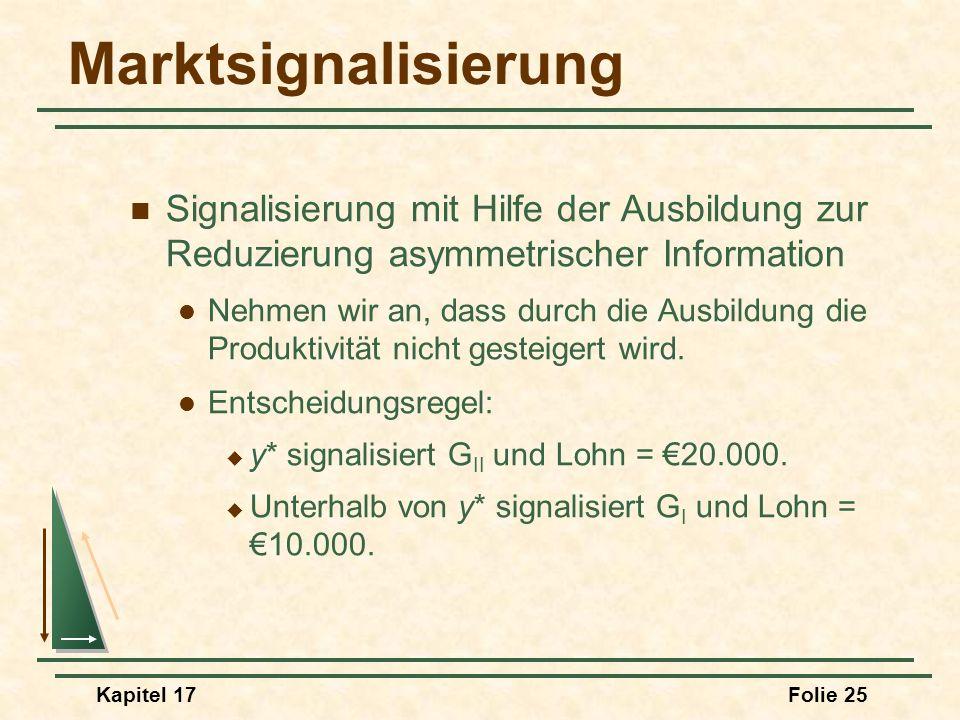 Kapitel 17Folie 25 Marktsignalisierung Signalisierung mit Hilfe der Ausbildung zur Reduzierung asymmetrischer Information Nehmen wir an, dass durch di