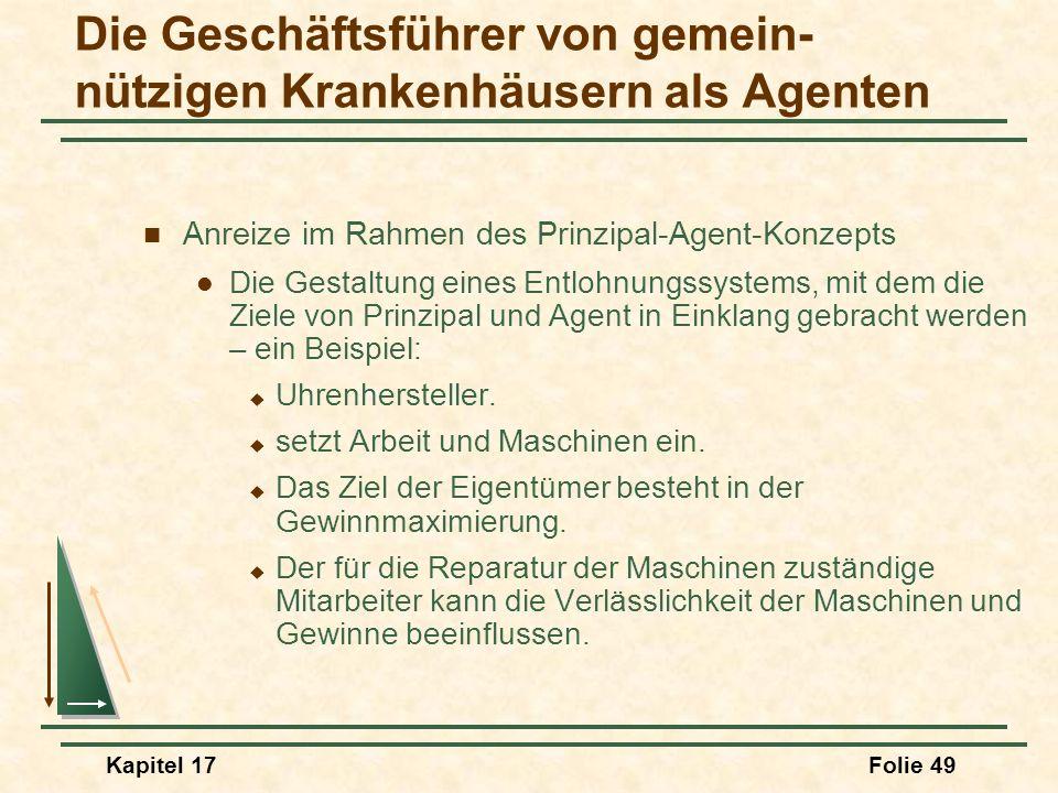 Kapitel 17Folie 49 Anreize im Rahmen des Prinzipal-Agent-Konzepts Die Gestaltung eines Entlohnungssystems, mit dem die Ziele von Prinzipal und Agent i