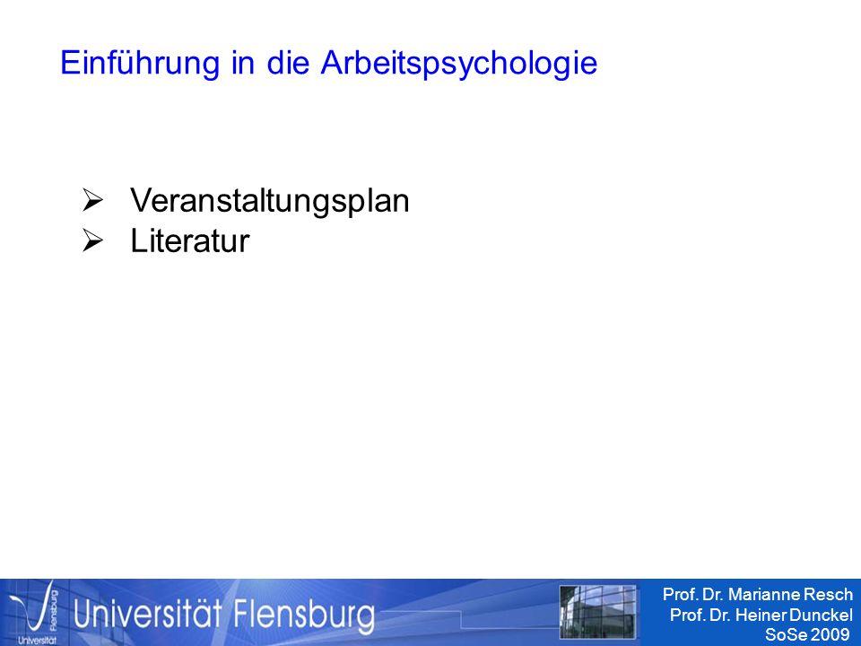 BA/MA-Konzeption UF Prof. Dr. Marianne Resch Prof. Dr. Heiner Dunckel SoSe 2009 Einführung in die Arbeitspsychologie Veranstaltungsplan Literatur