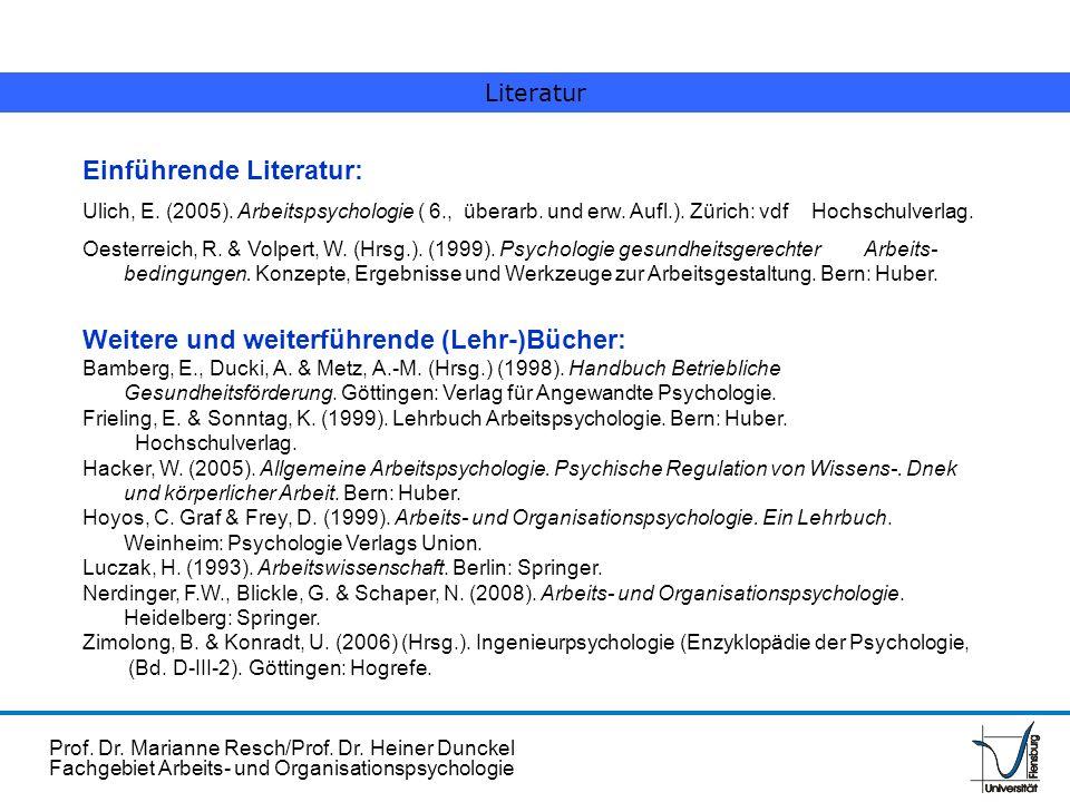 Prof. Dr. Marianne Resch/Prof. Dr. Heiner Dunckel Fachgebiet Arbeits- und Organisationspsychologie Literatur Einführende Literatur: Ulich, E. (2005).