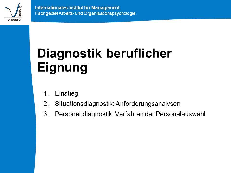 Internationales Institut für Management Fachgebiet Arbeits- und Organisationspsychologie Diagnostik beruflicher Eignung 1. Einstieg 2. Situationsdiagn