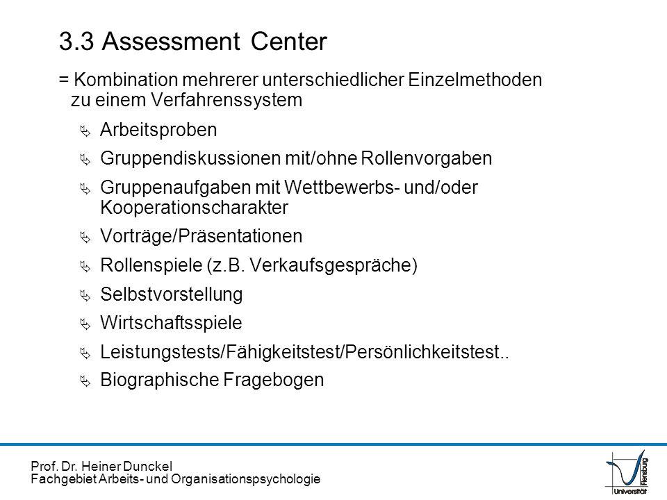 Prof. Dr. Heiner Dunckel Fachgebiet Arbeits- und Organisationspsychologie 3.3 Assessment Center = Kombination mehrerer unterschiedlicher Einzelmethode