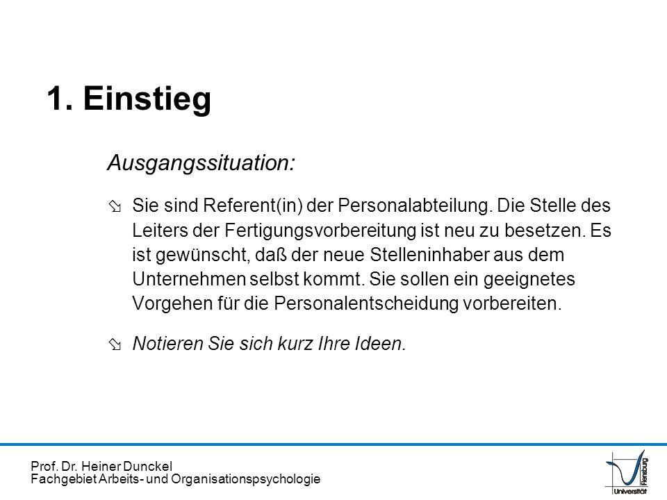 Prof. Dr. Heiner Dunckel Fachgebiet Arbeits- und Organisationspsychologie 1. Einstieg Ausgangssituation: ø Sie sind Referent(in) der Personalabteilung