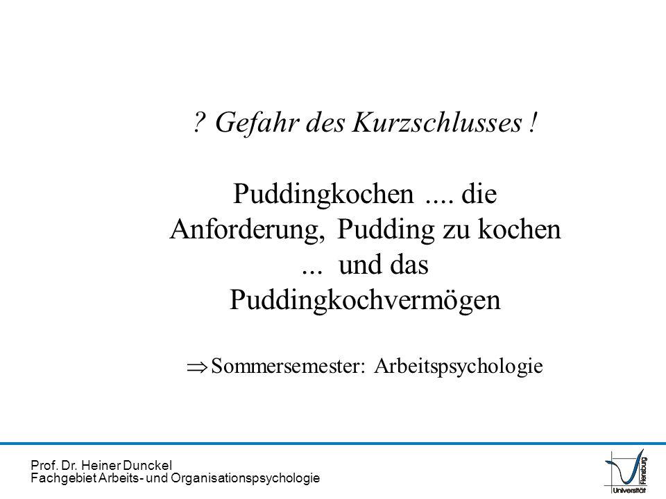 Prof. Dr. Heiner Dunckel Fachgebiet Arbeits- und Organisationspsychologie ? Gefahr des Kurzschlusses ! Puddingkochen.... die Anforderung, Pudding zu k
