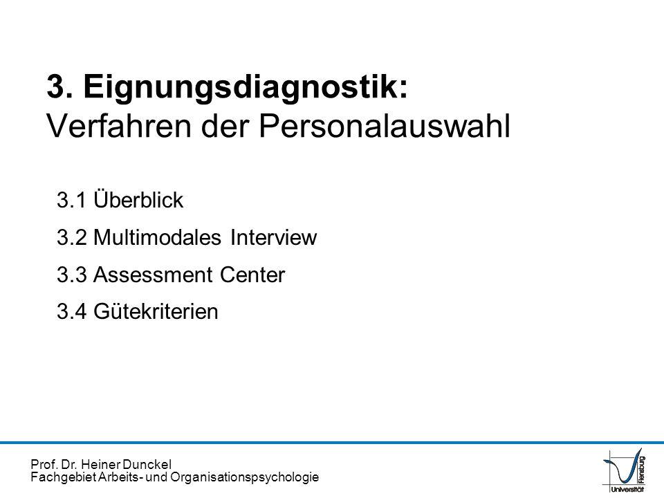 Prof. Dr. Heiner Dunckel Fachgebiet Arbeits- und Organisationspsychologie 3.1 Überblick 3.2 Multimodales Interview 3.3 Assessment Center 3.4 Gütekrite