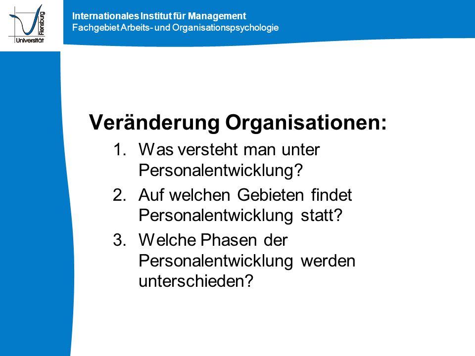 Internationales Institut für Management Fachgebiet Arbeits- und Organisationspsychologie Veränderung Organisationen: 1.Was versteht man unter Personal