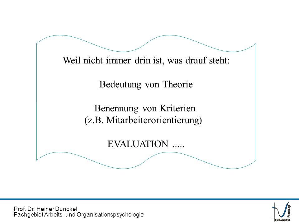 Prof. Dr. Heiner Dunckel Fachgebiet Arbeits- und Organisationspsychologie Weil nicht immer drin ist, was drauf steht: Bedeutung von Theorie Benennung