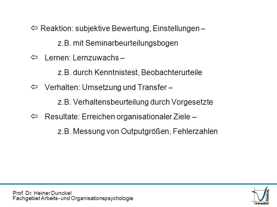 Prof. Dr. Heiner Dunckel Fachgebiet Arbeits- und Organisationspsychologie ï Reaktion: subjektive Bewertung, Einstellungen – z.B. mit Seminarbeurteilun