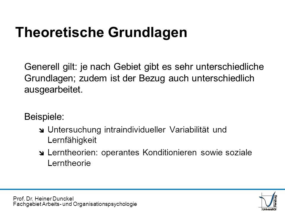 Prof. Dr. Heiner Dunckel Fachgebiet Arbeits- und Organisationspsychologie Generell gilt: je nach Gebiet gibt es sehr unterschiedliche Grundlagen; zude