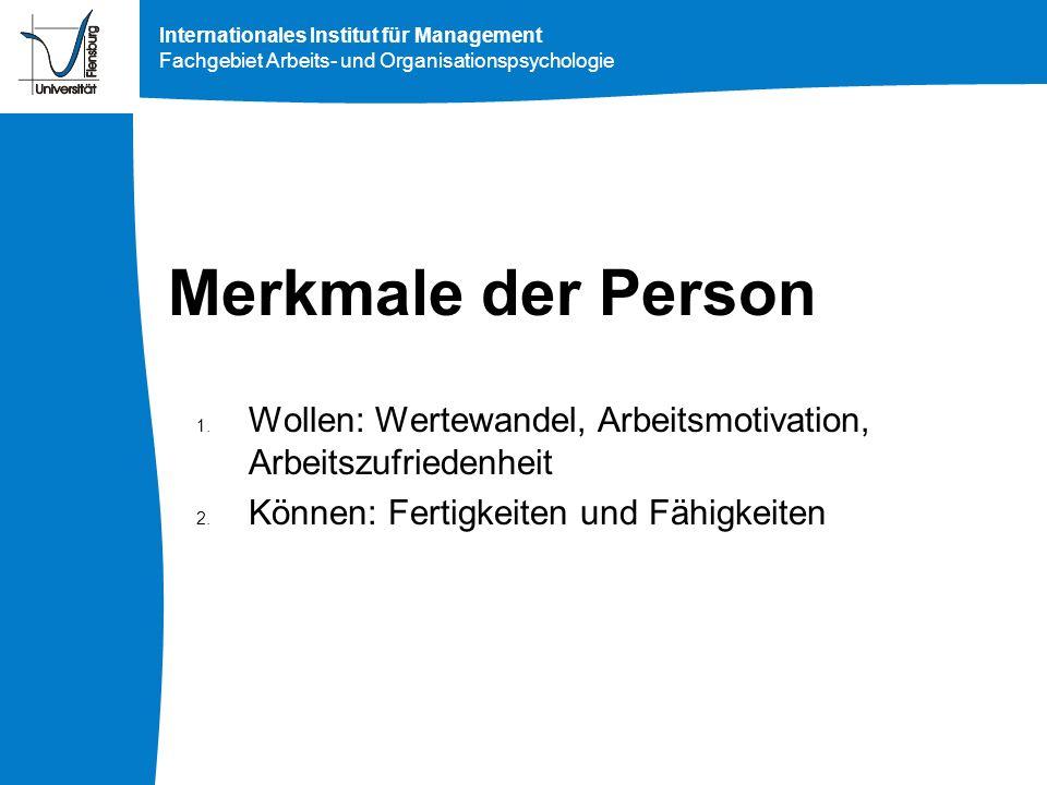 Internationales Institut für Management Fachgebiet Arbeits- und Organisationspsychologie Merkmale der Person 1. Wollen: Wertewandel, Arbeitsmotivation