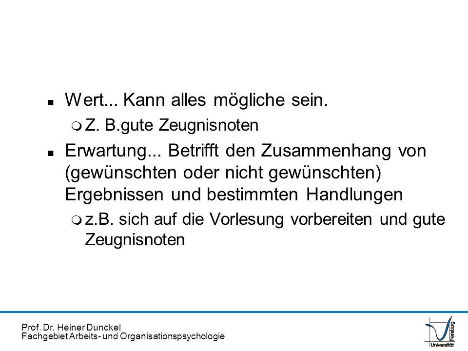 Prof. Dr. Heiner Dunckel Fachgebiet Arbeits- und Organisationspsychologie n Wert... Kann alles mögliche sein. m Z. B.gute Zeugnisnoten n Erwartung...