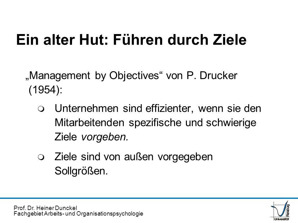 Prof. Dr. Heiner Dunckel Fachgebiet Arbeits- und Organisationspsychologie Ein alter Hut: Führen durch Ziele Management by Objectives von P. Drucker (1
