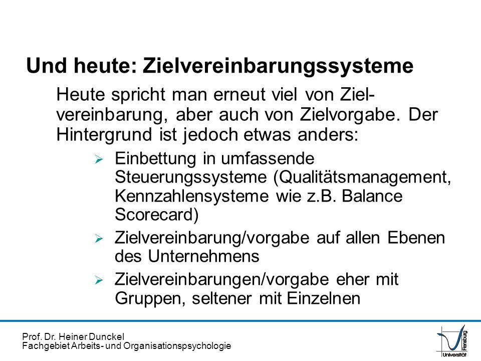 Prof. Dr. Heiner Dunckel Fachgebiet Arbeits- und Organisationspsychologie Und heute: Zielvereinbarungssysteme Heute spricht man erneut viel von Ziel-