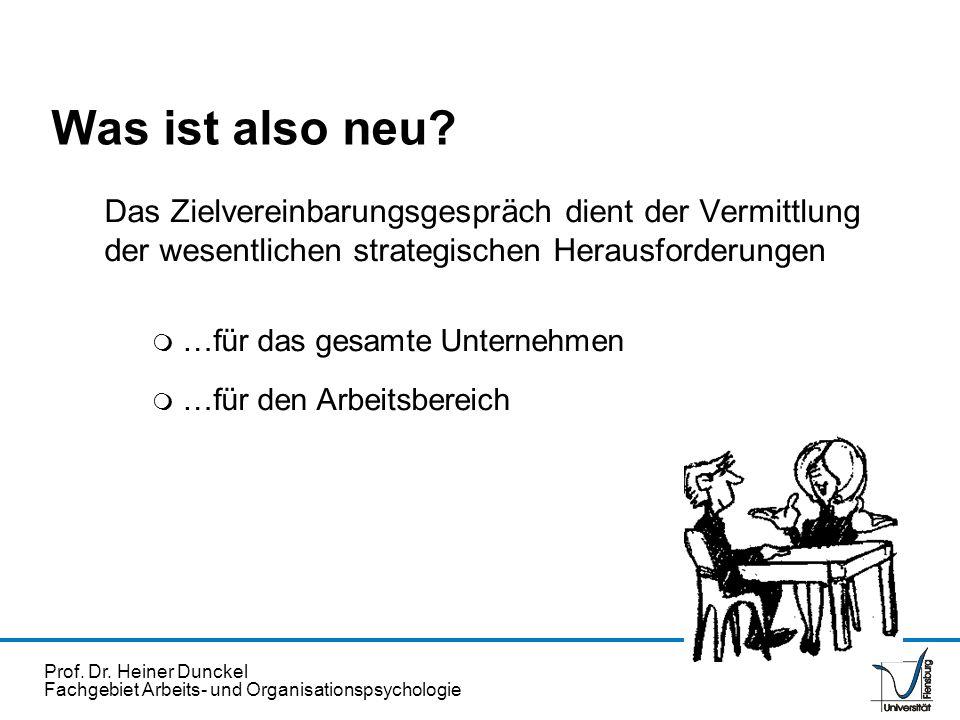 Prof. Dr. Heiner Dunckel Fachgebiet Arbeits- und Organisationspsychologie Was ist also neu? Das Zielvereinbarungsgespräch dient der Vermittlung der we