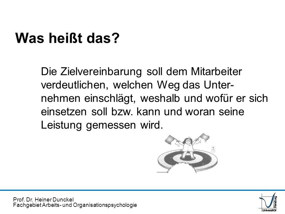 Prof. Dr. Heiner Dunckel Fachgebiet Arbeits- und Organisationspsychologie Was heißt das? Die Zielvereinbarung soll dem Mitarbeiter verdeutlichen, welc