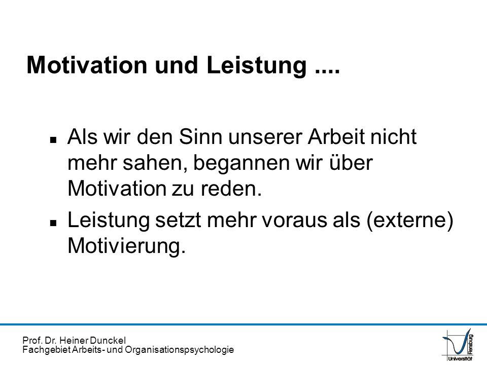 Prof. Dr. Heiner Dunckel Fachgebiet Arbeits- und Organisationspsychologie Motivation und Leistung.... n Als wir den Sinn unserer Arbeit nicht mehr sah