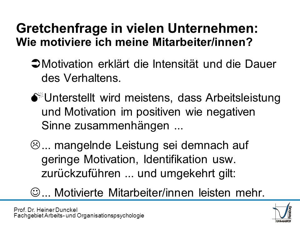 Prof. Dr. Heiner Dunckel Fachgebiet Arbeits- und Organisationspsychologie Gretchenfrage in vielen Unternehmen: Wie motiviere ich meine Mitarbeiter/inn