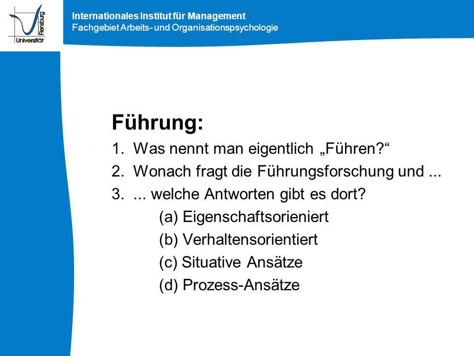 Internationales Institut für Management Fachgebiet Arbeits- und Organisationspsychologie Führung: 1. Was nennt man eigentlich Führen? 2. Wonach fragt