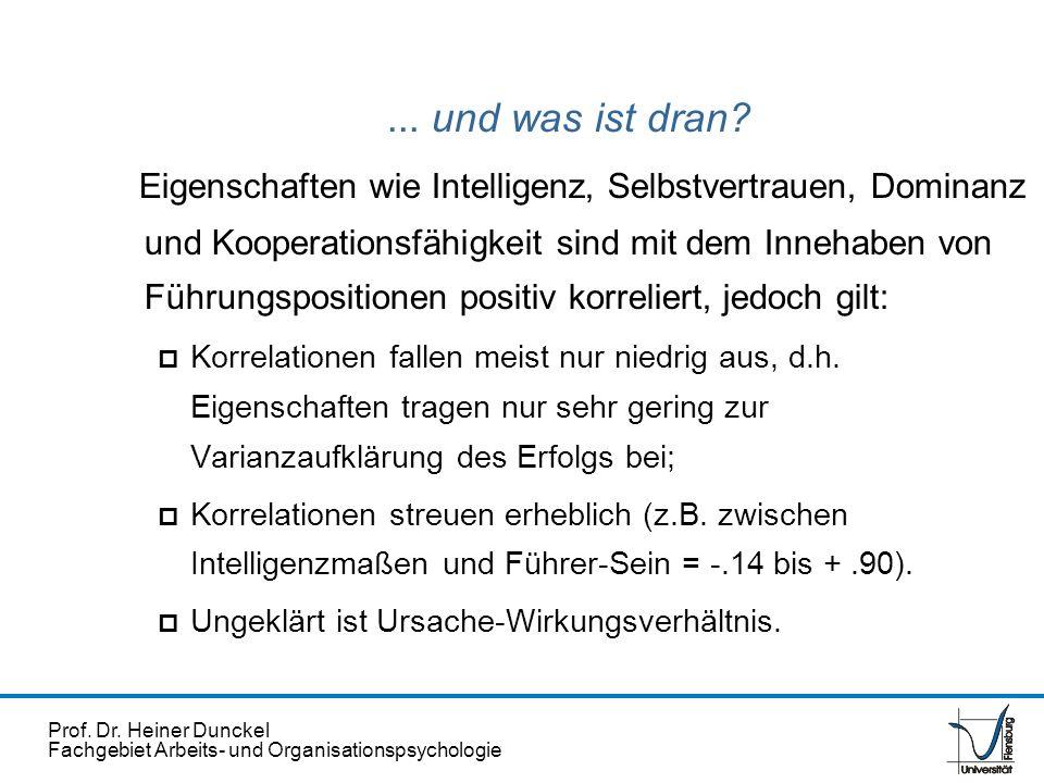 Prof. Dr. Heiner Dunckel Fachgebiet Arbeits- und Organisationspsychologie... und was ist dran? Eigenschaften wie Intelligenz, Selbstvertrauen, Dominan