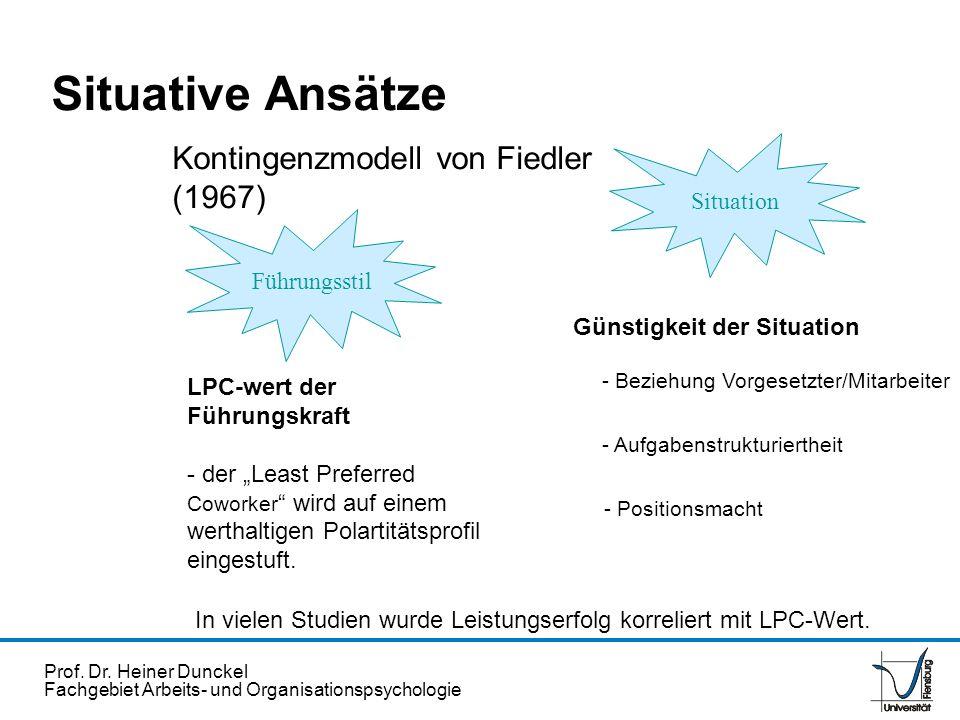 Prof. Dr. Heiner Dunckel Fachgebiet Arbeits- und Organisationspsychologie Kontingenzmodell von Fiedler (1967) LPC-wert der Führungskraft - der Least P