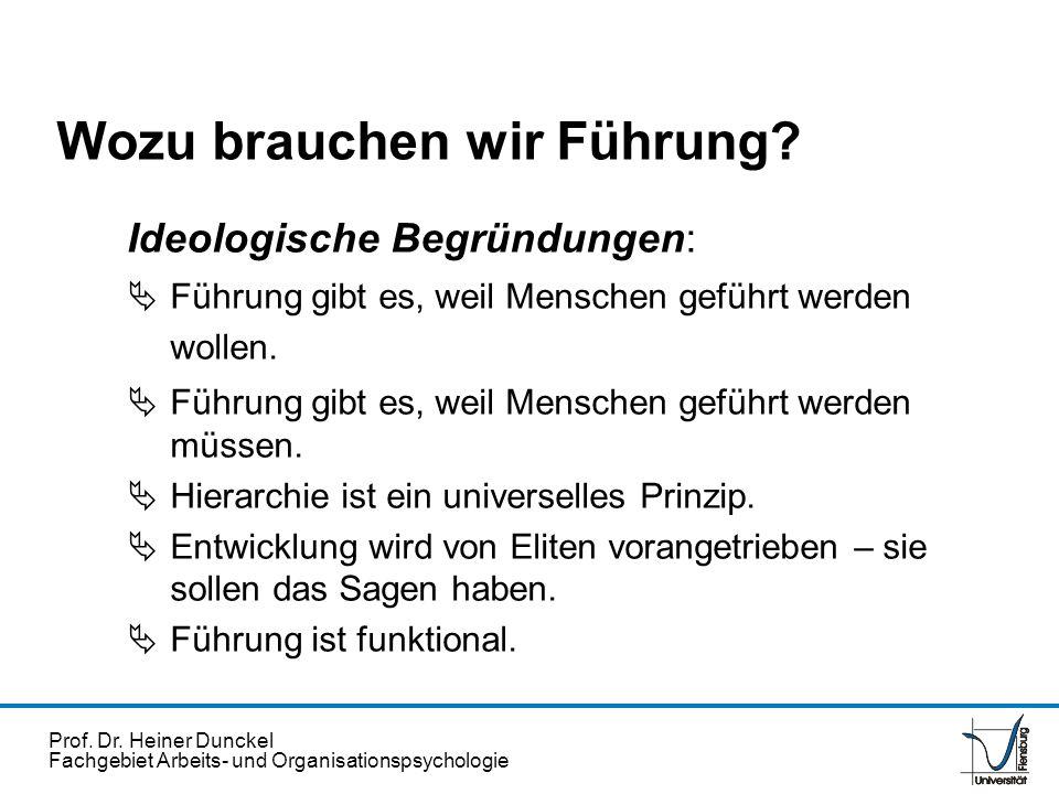 Prof. Dr. Heiner Dunckel Fachgebiet Arbeits- und Organisationspsychologie Ideologische Begründungen: Führung gibt es, weil Menschen geführt werden wol