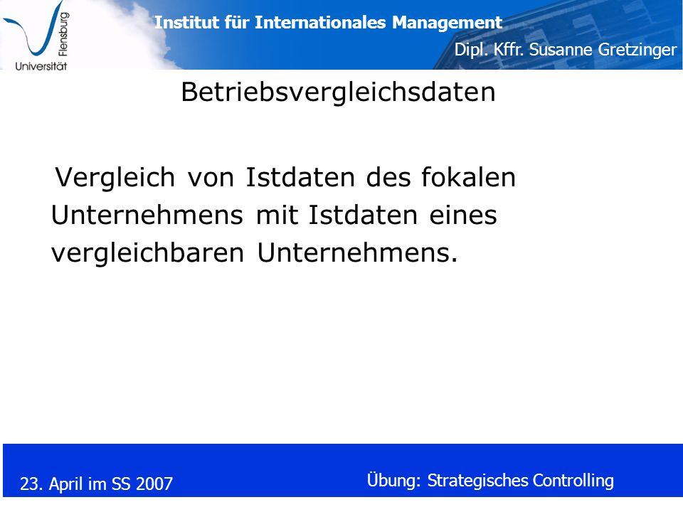 Institut für Internationales Management Dipl. Kffr. Susanne Gretzinger 23. April im SS 2007 Übung: Strategisches Controlling Betriebsvergleichsdaten V