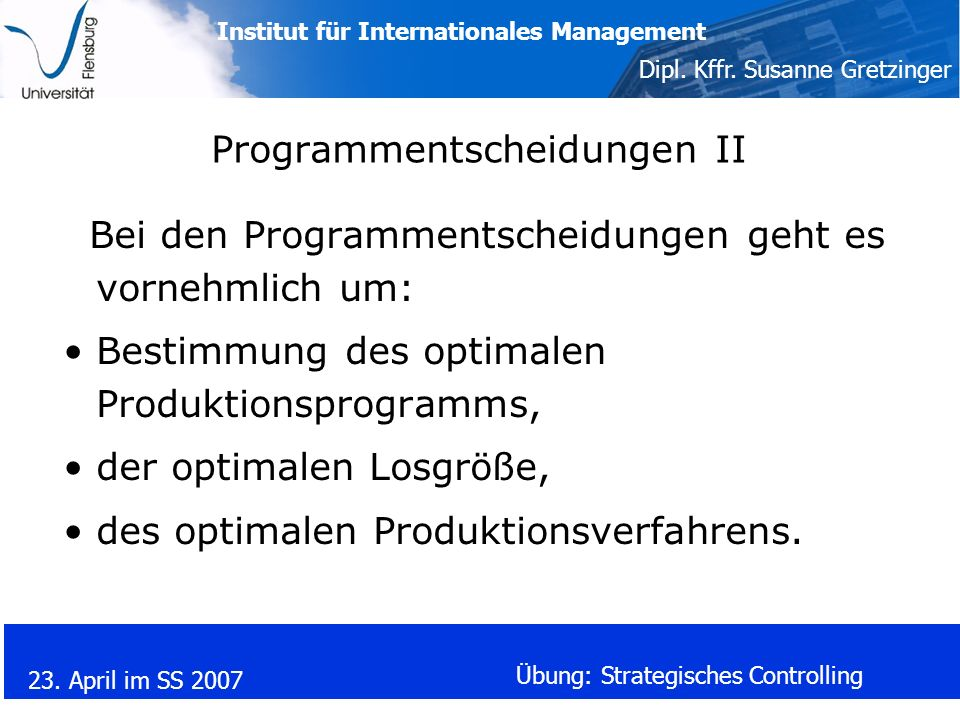 Institut für Internationales Management Dipl. Kffr. Susanne Gretzinger 23. April im SS 2007 Übung: Strategisches Controlling Programmentscheidungen II