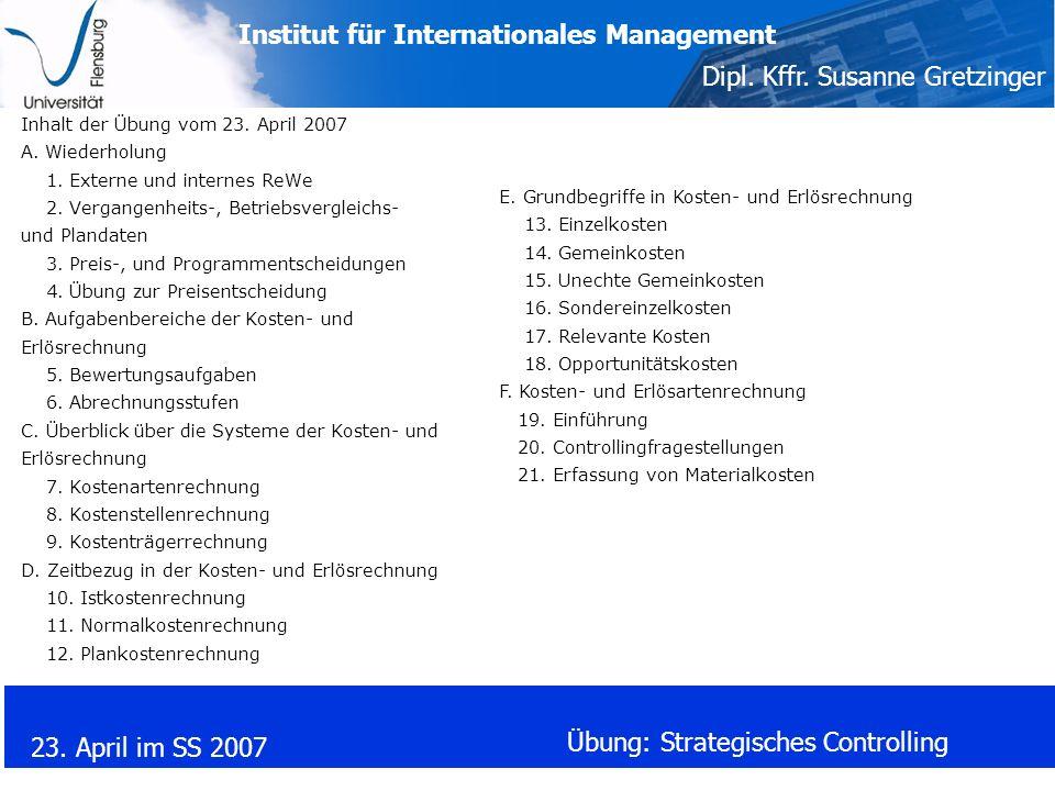 Institut für Internationales Management Dipl. Kffr. Susanne Gretzinger 23. April im SS 2007 Übung: Strategisches Controlling Inhalt der Übung vom 23.