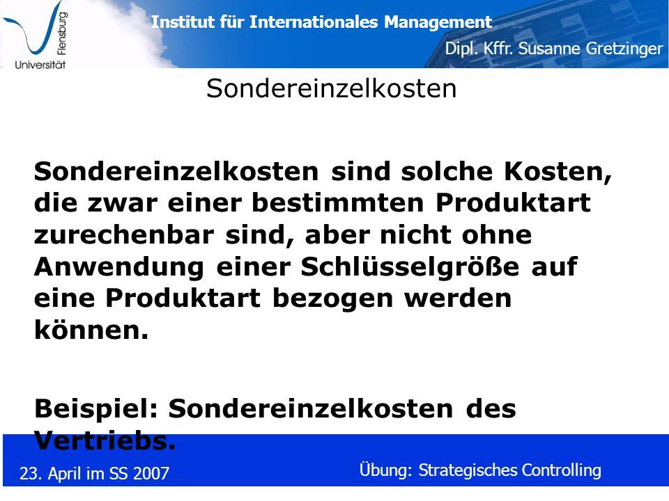 Institut für Internationales Management Dipl. Kffr. Susanne Gretzinger 23. April im SS 2007 Übung: Strategisches Controlling Sondereinzelkosten Sonder