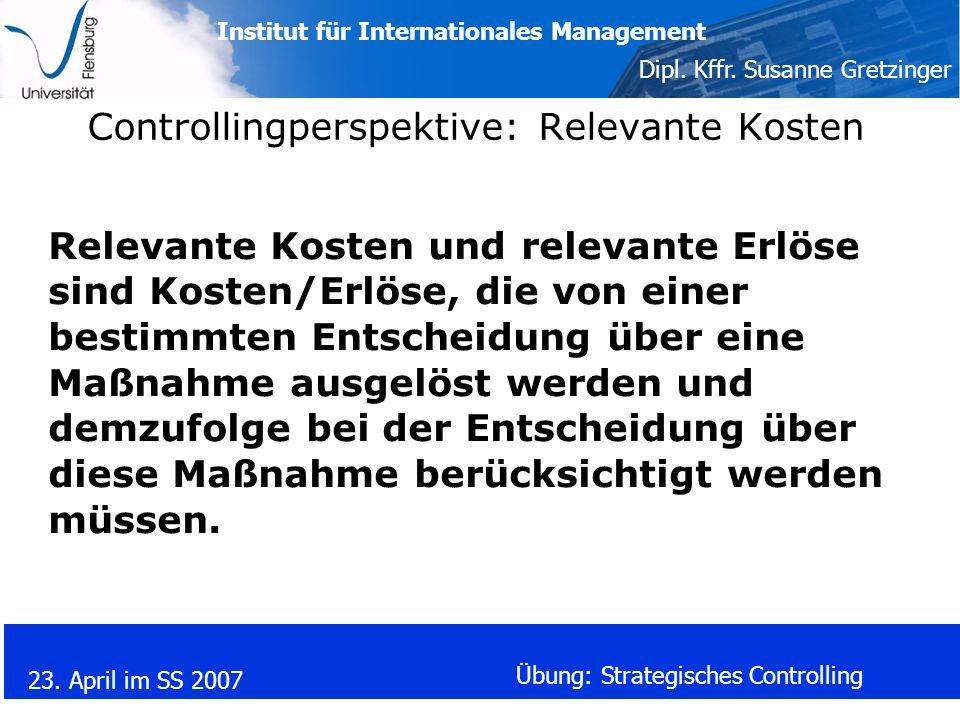 Institut für Internationales Management Dipl. Kffr. Susanne Gretzinger 23. April im SS 2007 Übung: Strategisches Controlling Controllingperspektive: R