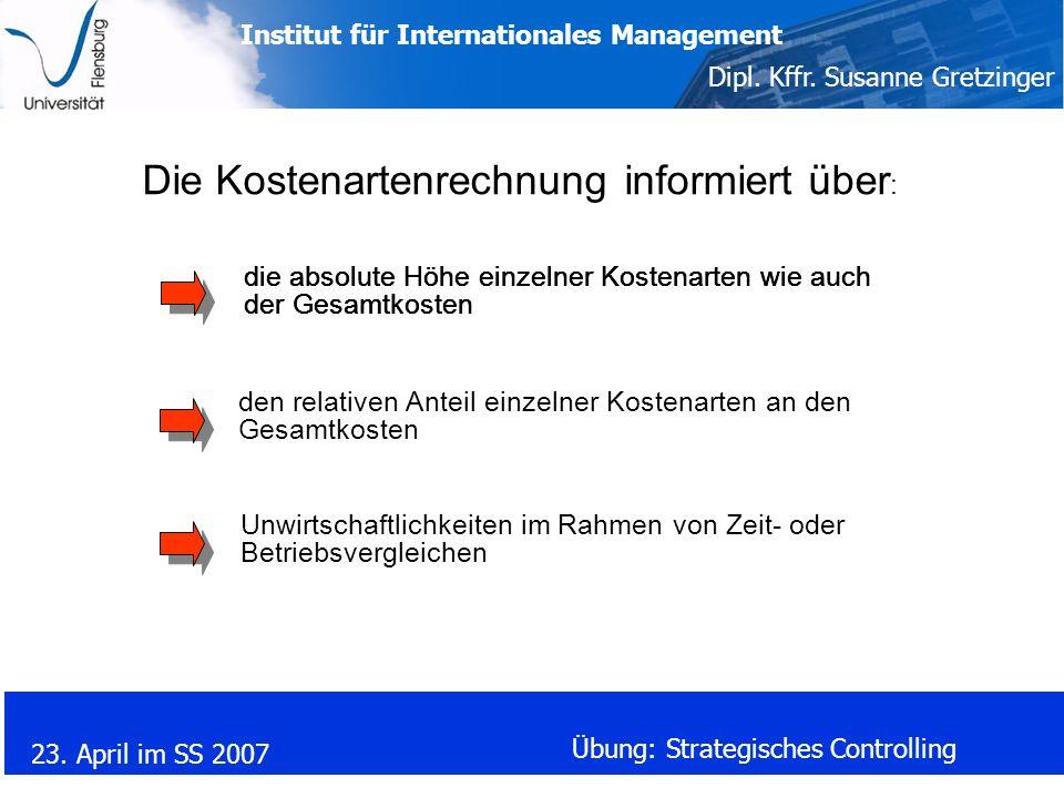 Institut für Internationales Management Dipl. Kffr. Susanne Gretzinger 23. April im SS 2007 Übung: Strategisches Controlling Die Kostenartenrechnung i