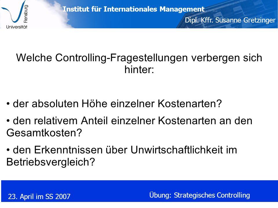 Institut für Internationales Management Dipl. Kffr. Susanne Gretzinger 23. April im SS 2007 Übung: Strategisches Controlling Welche Controlling-Frages