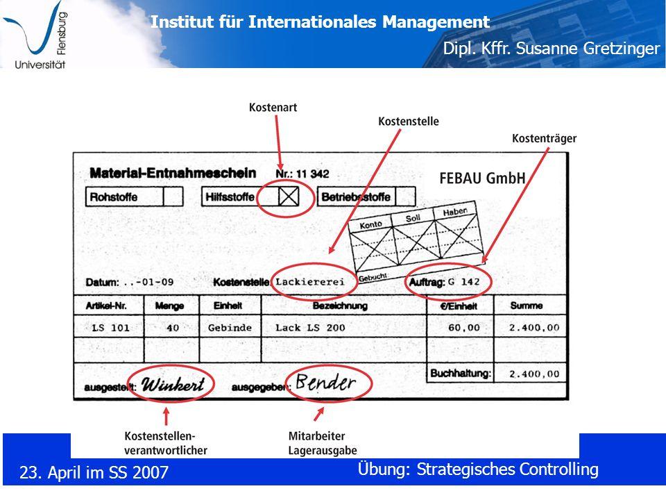Institut für Internationales Management Dipl. Kffr. Susanne Gretzinger 23. April im SS 2007 Übung: Strategisches Controlling