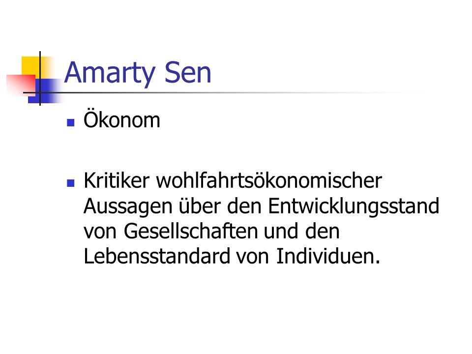 Amarty Sen Ökonom Kritiker wohlfahrtsökonomischer Aussagen über den Entwicklungsstand von Gesellschaften und den Lebensstandard von Individuen.