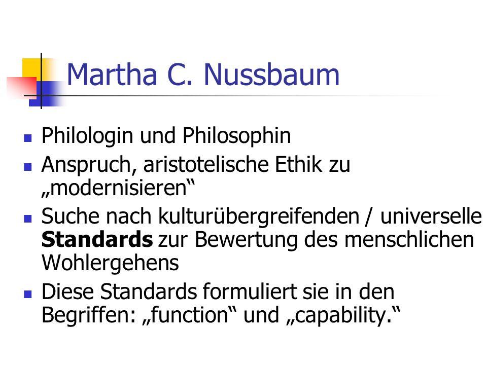 Martha C. Nussbaum Philologin und Philosophin Anspruch, aristotelische Ethik zu modernisieren Suche nach kulturübergreifenden / universelle Standards
