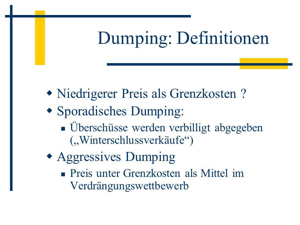Dumping: Definitionen Niedrigerer Preis als Grenzkosten ? Sporadisches Dumping: Überschüsse werden verbilligt abgegeben (Winterschlussverkäufe) Aggres