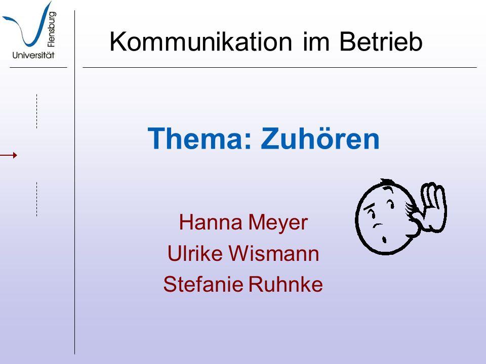 Thema: Zuhören Hanna Meyer Ulrike Wismann Stefanie Ruhnke Kommunikation im Betrieb