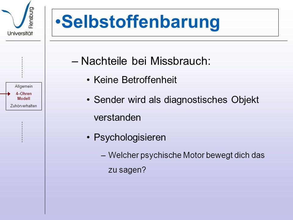 Selbstoffenbarung –Nachteile bei Missbrauch: Keine Betroffenheit Sender wird als diagnostisches Objekt verstanden Psychologisieren –Welcher psychische Motor bewegt dich das zu sagen.