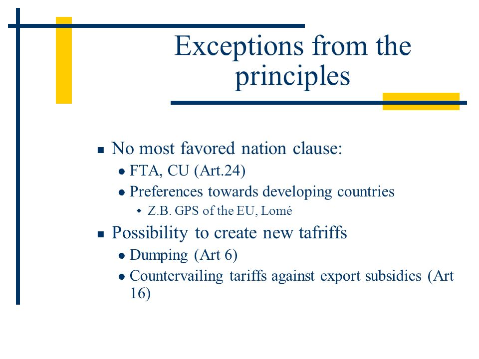 Exceptions from the principles No most favored nation clause: FTA, CU (Art.24) Preferences towards developing countries Z.B.