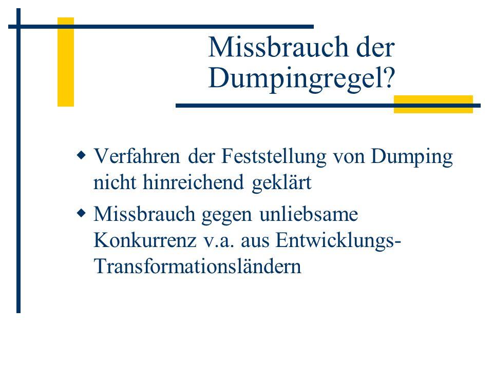 Missbrauch der Dumpingregel? Verfahren der Feststellung von Dumping nicht hinreichend geklärt Missbrauch gegen unliebsame Konkurrenz v.a. aus Entwickl